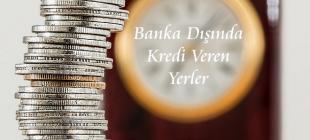 Banka Dışında Kredi Veren Yerler 310x140 - Banka Dışında Kredi Veren Yerler