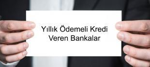 Yıllık Ödemeli Kredi Veren Bankalar 310x140 - Yıllık Ödemeli Kredi Veren Bankalar Listesi