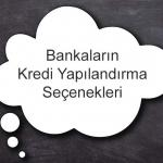 Bankaların Kredi Yapılandırma Seçenekleri 150x150 - En Uygun İhtiyaç Kredisi Nasıl Alınır?