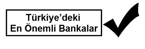 Türkiye'deki En Önemli Bankalar - Türkiye'deki Bankalar